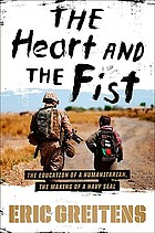 The heart and the fist : the education of a humanitarian, the making of a Navy SEAL