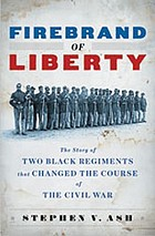 Firebrand of liberty : the story of two Black regiments that changed the course of the Civil War