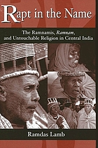 Rapt in the name : the Ramnamis, Ramnam, and untouchable religion in Central India