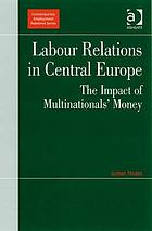Labour relations in Central Europe : the impact of multinationals' money