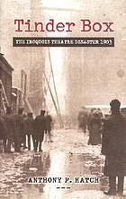 Tinder box : the Iroquois Theatre disaster, 1903