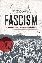 Grassroots fascism : the war experience of the Japanese people = Kusa no ne no fashizumu : Nihon minshu no senso taiken