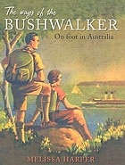 The ways of the bushwalker : on foot in Australia
