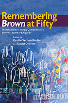 Remembering Brown at fifty : the University of Illinois commemorates Brown v. Board of Education