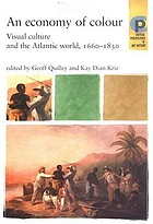 An economy of colour : visual culture and the Atlantic world, 1660-1830