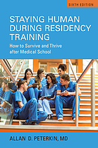 Staying human during residency training : how to survive and thrive after medical school