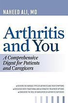 Arthritis and you : a comprehensive digest for patients and caregivers