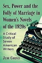 Sex, power and the folly of marriage in women's novels of the 1920s : a critical study of seven American writers