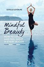 Mindful beauty : how to look and feel great in every season