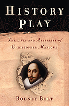 History play : the lives and afterlife of Christopher Marlowe