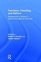 Teachers, teaching, and reform : perspectives on efforts to improve educational outcomes