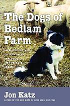 The dogs of Bedlam Farm : an adventure with sixteen sheep, three dogs, two donkeys, and me