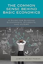 The common sense behind basic economics : a guide for budding economists, students, and voters
