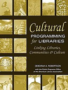 Cultural programming for libraries : linking libraries, communities, and culture