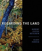 Regarding the land : Robert Glenn Ketchum and the legacy of Eliot Porter