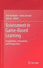 Assessment in game-based learning : foundations, innovations, and perspectives