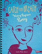 Catch your breath : writing poignant poetry