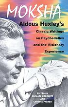 Moksha : Aldous Huxley's classic writings on psychedelics and the visionary experience