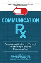 Communication Rx : transforming healthcare through relationship-centered communication