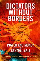 Dictators without borders : power and money in Central Asia