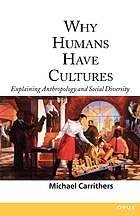 Why humans have cultures : explaining anthropology and social diversity