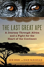 The last great ape : a journey through Africa and a fight for the heart of the continent