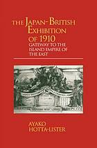 The Japan-British Exhibition of 1910 : Gateway to the Island Empire of the East.