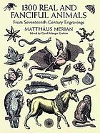 1300 real and fanciful animals : from seventeenth-century engravings, Matthäus Merian the Younger