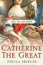 Catherine the Great : love, sex and power