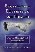 Exceptional experience and health : essays on mind, body, and human potential