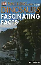 Walking with dinosaurs : fascinating facts