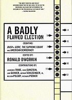 A badly flawed election : debating Bush v. Gore, the Supreme Court, and American democracy