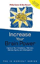 Increase you brainpower : improve your creativity, memory, mental agility and intelligence