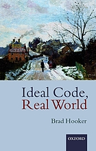 Ideal code, real world : a rule-consequentialist theory of morality