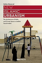 New Islamic urbanism : the architecture of public and private space in Jeddah, Saudi Arabia
