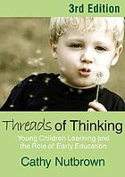Threads of thinking : young children learning and the role of early education