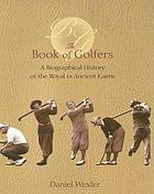 The book of golfers : a biographical history of the royal & ancient game