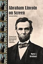 Abraham Lincoln on screen : fictional and documentary portrayals on film and television