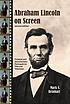 Abraham Lincoln on screen : fictional and documentary... by  Mark S Reinhart