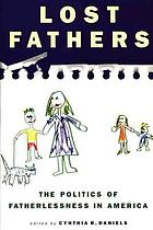 Lost fathers : the politics of fatherlessness in America