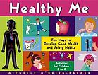 Healthy me : fun ways to develop good health and safety habits : activities for children 5 to 8