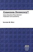 Consensus democracy? : Swiss education policy between federalism and subsidiarity