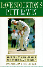 Dave Stockton's putt to win : secrets for mastering the other game of golf