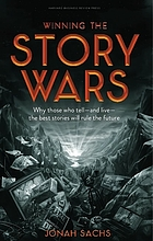 Winning the story wars : why those who tell--and live--the best stories will rule the future