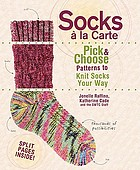 Socks à la carte : pick and choose patterns to knit socks your way