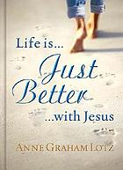Life is-- just better --with Jesus