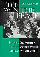 To win the peace : British propaganda in the United States during World War II
