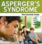 Asperger's syndrome : the essential guide