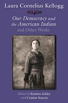 Laura Cornelius Kellogg : Our democracy and the American Indian and other works