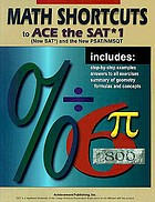 Math shortcuts to ace the SAT I (new SAT) and the new PSAT/NMSQT for the college entrance exam with step-by-step examples and answers to all exercises includes a summary of geometry formulas and concepts.